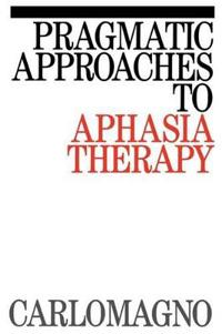 Pragmatic Approaches to Aphasia Therapy