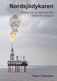 Nordsjödykaren : roman om en yrkesresa från dröm till verklighet - Hans Claesson pdf epub