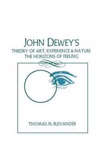 John Dewey's Theory of Art, Experience and Nature