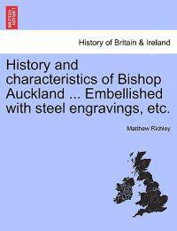 History and Characteristics of Bishop Auckland ... Embellished with Steel Engravings, Etc.