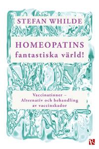 Homeopatins fantastiska värld! : vaccinationer - alternativ och behandling av vaccinskador
