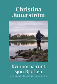 Kvinnorna runt sjön Björken och deras längtan efter bildning - Christina Jutterström pdf epub