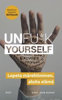 Unfu*k yourself : lopeta märehtiminen, aloita elämä