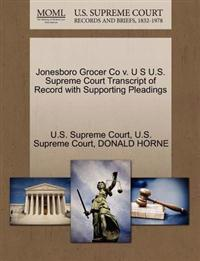 Jonesboro Grocer Co V. U S U.S. Supreme Court Transcript of Record with Supporting Pleadings