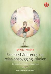 Følelseshåndtering og relasjonsbygging i skolen - Øyvind Fallmyr pdf epub