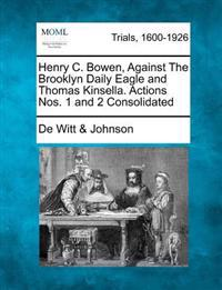 Henry C. Bowen, Against the Brooklyn Daily Eagle and Thomas Kinsella. Actions Nos. 1 and 2 Consolidated