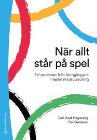 När allt står på spel - Erfarenheter från framgångsrik mästerskapscoaching - Carl-Axel Hageskog, Per Gerrevall | Laserbodysculptingpittsburgh.com