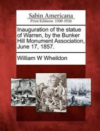 Inauguration of the Statue of Warren, by the Bunker Hill Monument Association, June 17, 1857.