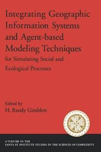 Integrating Geographic Information Systems and Agent-Based Modeling Techniques for Simulatin Social and Ecological Processes