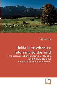 Hokia Ki Te Whenua; Returning to the Land