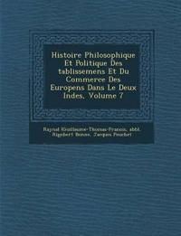 Histoire Philosophique Et Politique Des ¿tablissemens Et Du Commerce Des Europ¿ens Dans Le Deux Indes, Volume 7