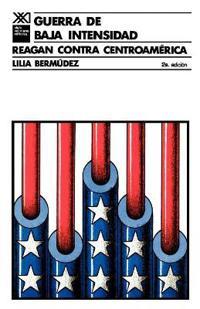 Guerra De Baja Intensidad Reagan Contra Centroamerica/War of Low Intensity Reagan Against Central America