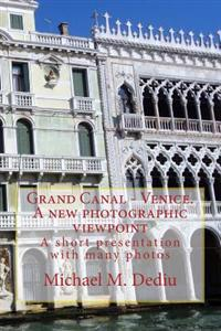 Grand Canal - Venice. a New Photographic Viewpoint: A Short Presentation with Many Photos