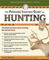 The Politically Incorrect Guide to Hunting