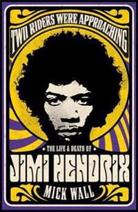 Two Riders Were Approaching: The Life & Death of Jimi Hendrix