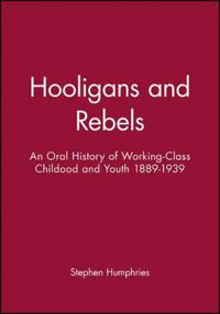 Hooligans or Rebels?: An Oral History of Working-Class Childhood and Youth 1889-1939