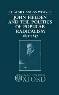 John Fielden and the Politics of Popular Radicalism, 1832-1847