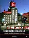 Stockholmskuriosa : med allt du inte behöver veta om Stockholm