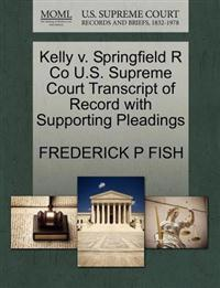 Kelly V. Springfield R Co U.S. Supreme Court Transcript of Record with Supporting Pleadings