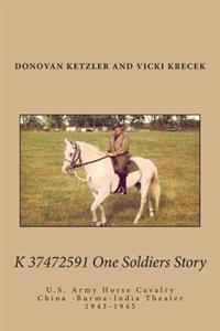 K 37472591 One Soldier's Story: U.S. Army Horse Cavalry - China -Burma-India Theater, 1943-1945