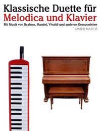 Klassische Duette Fur Melodica Und Klavier: Melodica Fur Anfanger. Mit Musik Von Brahms, Handel, Vivaldi Und Anderen Komponisten