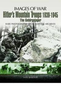 Hitler's Mountain Troops 1939-1945: The Gebirgsjager