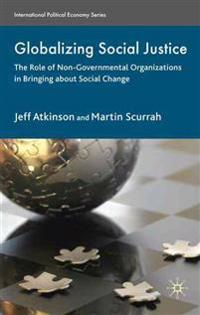 Globalizing Social Justice: The Role of Non-Government Organizations in Bringing about Social Change
