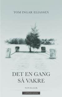 Det en gang så vakre - Tom Ingar Eliassen | Inprintwriters.org