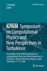 Iutam Symposium on Computational Physics and New Perspectives in Turbulence