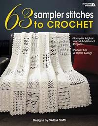 63 Sampler Stitches to Crochet: Sampler Afghan and 4 Additional Projects: Perfect for a Stitch Along