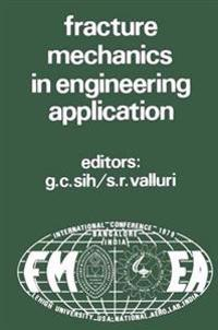 Proceedings of an international conference on Fracture Mechanics in Engineering Application