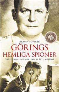 Görings hemliga spioner : nazisternas okända underrättelsetjänst - Armin Fuhrer | Laserbodysculptingpittsburgh.com