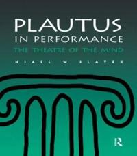 Plautus in Performance the Theatre of the Mind