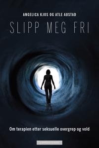 Slipp meg fri : om terapien etter seksuelle overgrep og vold - Angelica Kjos, Atle Austad pdf epub