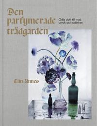 Den parfymerade trädgården : essenser, rökelse, hudvård & potpurri