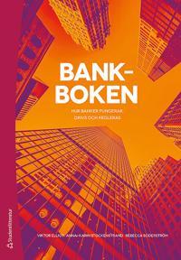 Bankboken : hur banker fungerar, drivs och regleras