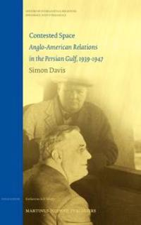Contested Space: Anglo-American Relations in the Persian Gulf, 1939-1947