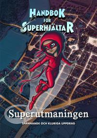 Handbok för superhjältar: Superutmaningen : Spännande och kluriga uppdrag