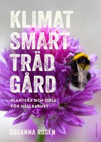 Omslaget av Klimatsmart tr�dg�rd : plantera och odla f�r h�llbarhet av Susanna Ros�n