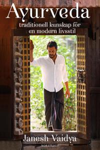 Ayurveda : traditionell kunskap för en modern livsstil