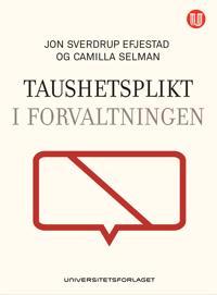 Taushetsplikt etter forvaltningsloven - Jon Sverdrup Efjestad, Camilla Selman   Inprintwriters.org