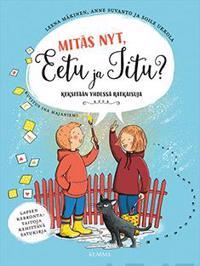 Mitäs nyt, Eetu ja Iitu?
