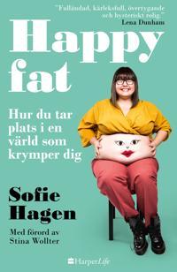 Happy fat : hur du tar plats i en värld som krymper dig - Sofie Hagen, Stina Wollter | Laserbodysculptingpittsburgh.com