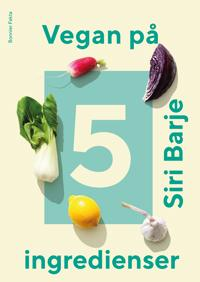 Vegan på 5 ingredienser - Siri Barje | Laserbodysculptingpittsburgh.com