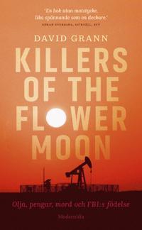 Killers of the flower moon : olja, pengar, mord och FBI:s födelse - David Grann pdf epub