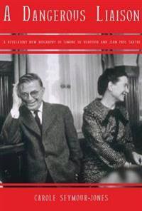 A Dangerous Liasion: A Revelatory New Biography of Simone de Beauvoir and Jean-Paul Sartre