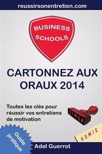 Business Schools: Cartonnez Aux Oraux: Toutes Les Cles Pour Reussir Vos Entretiens D'Admission
