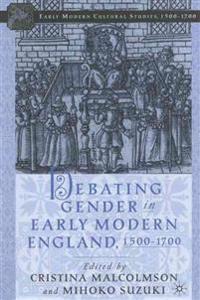Debating Gender in Early Modern England 1500-1700