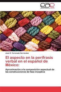 El Aspecto En La Perifrasis Verbal En El Espanol de Mexico