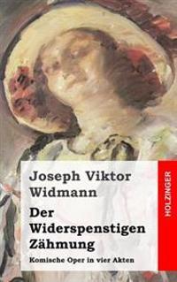 Der Widerspenstigen Zahmung: Komische Oper in Vier Akten
